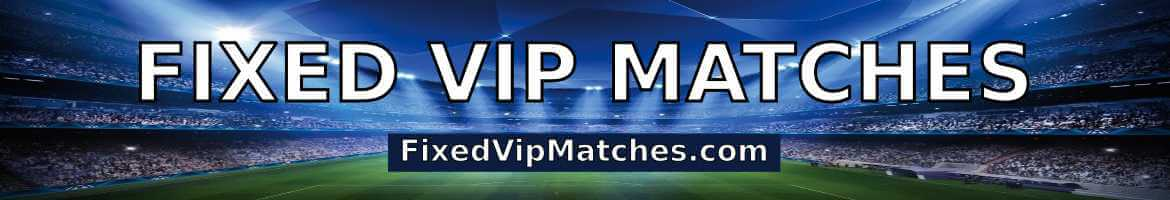 Fixed VIP Matches – best football fixed matches, sure soccer tips predictions today